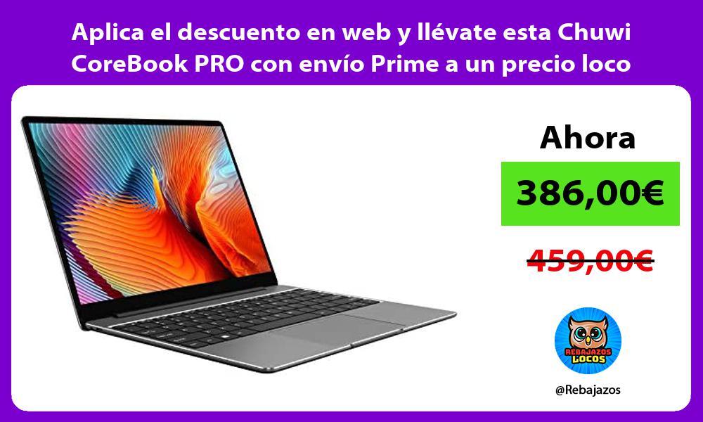 Aplica el descuento en web y llevate esta Chuwi CoreBook PRO con envio Prime a un precio loco