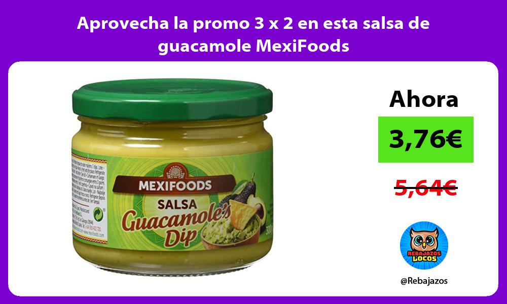 Aprovecha la promo 3 x 2 en esta salsa de guacamole MexiFoods