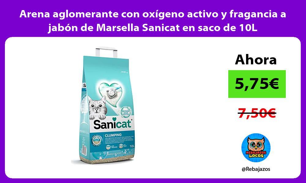 Arena aglomerante con oxigeno activo y fragancia a jabon de Marsella Sanicat en saco de 10L