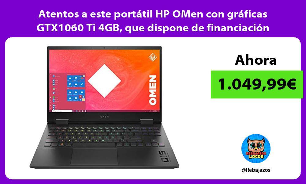 Atentos a este portatil HP OMen con graficas GTX1060 Ti 4GB que dispone de financiacion