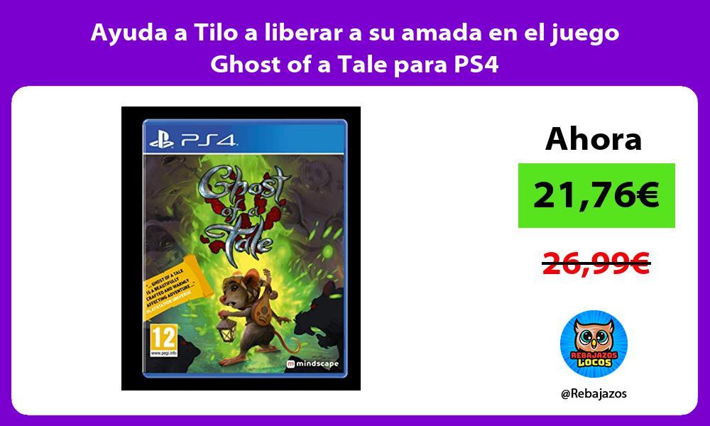 Ayuda a Tilo a liberar a su amada en el juego Ghost of a Tale para PS4