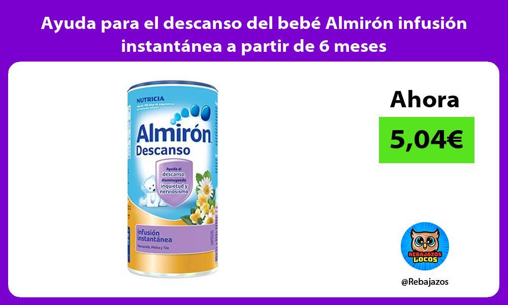 Ayuda para el descanso del bebe Almiron infusion instantanea a partir de 6 meses