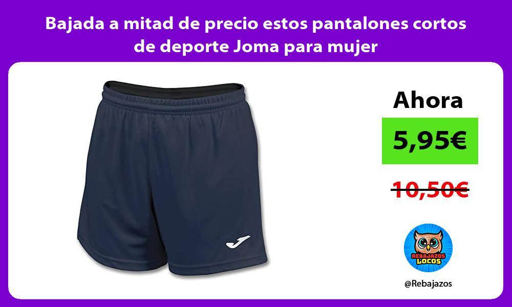 Bajada a mitad de precio estos pantalones cortos de deporte Joma para mujer