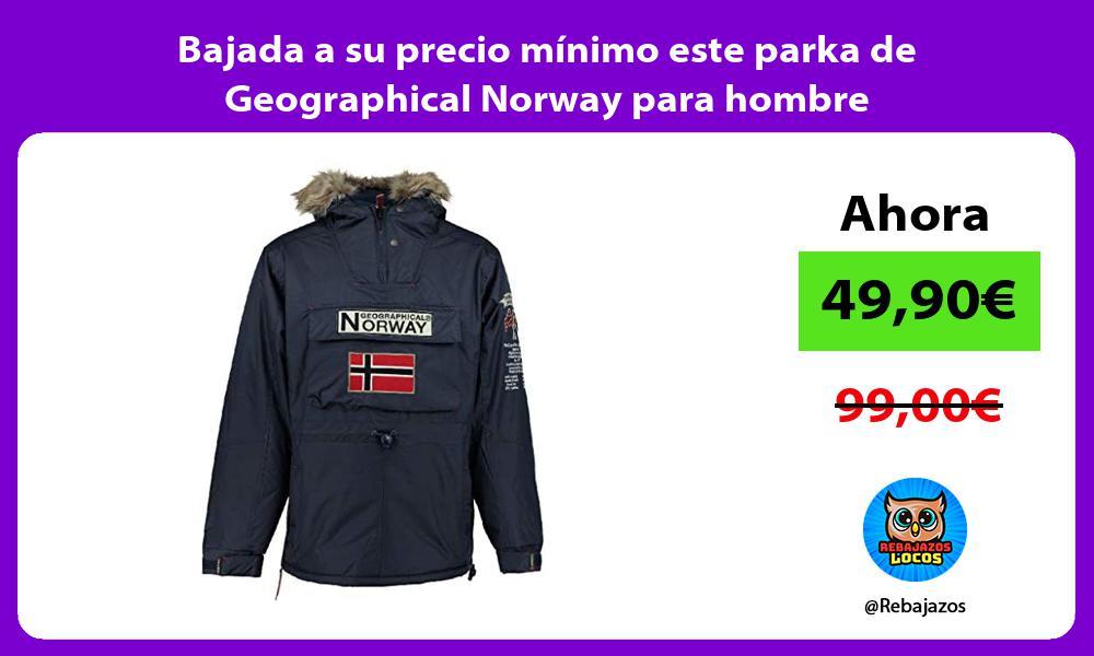 Bajada a su precio minimo este parka de Geographical Norway para hombre