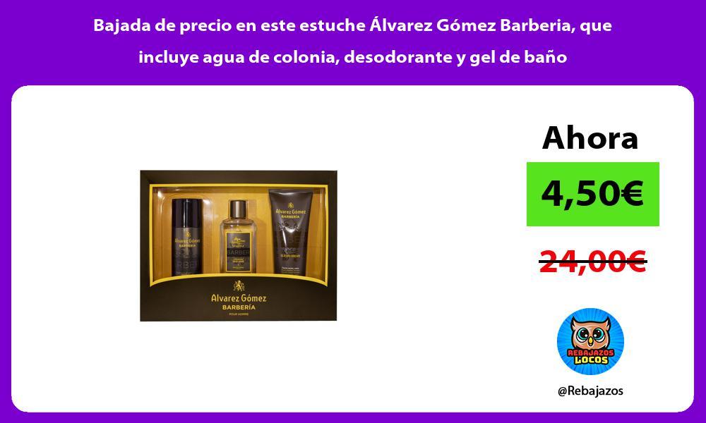 Bajada de precio en este estuche Alvarez Gomez Barberia que incluye agua de colonia desodorante y gel de bano
