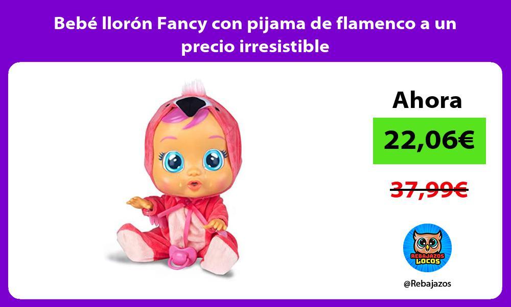 Bebe lloron Fancy con pijama de flamenco a un precio irresistible