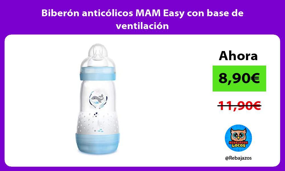 Biberon anticolicos MAM Easy con base de ventilacion