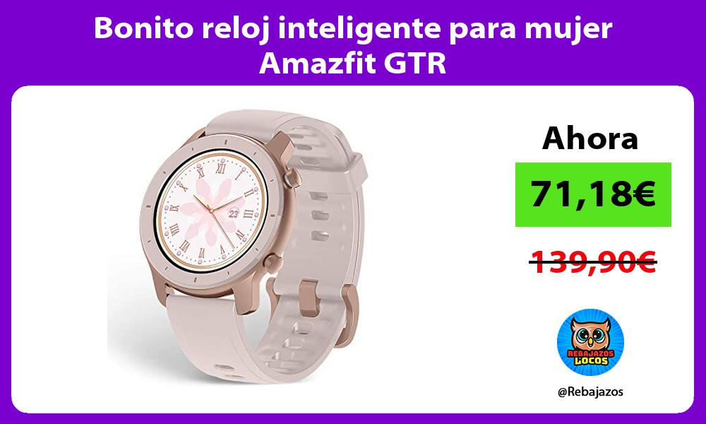 Bonito reloj inteligente para mujer Amazfit GTR