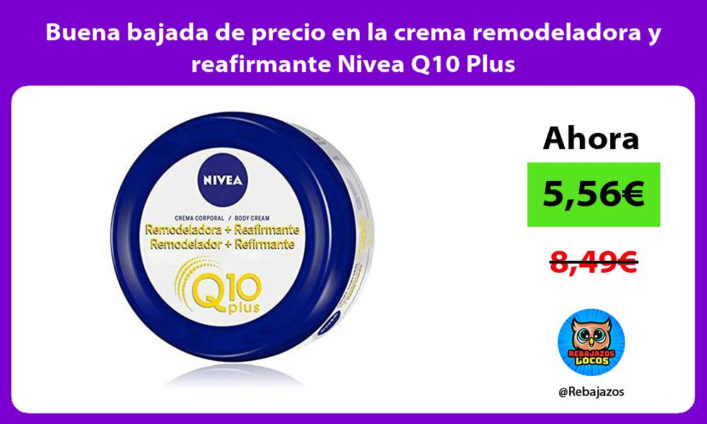 Buena bajada de precio en la crema remodeladora y reafirmante Nivea Q10 Plus