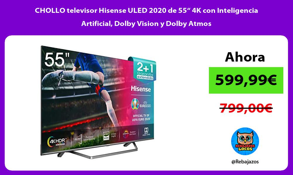 CHOLLO televisor Hisense ULED 2020 de 55 4K con Inteligencia Artificial Dolby Vision y Dolby Atmos