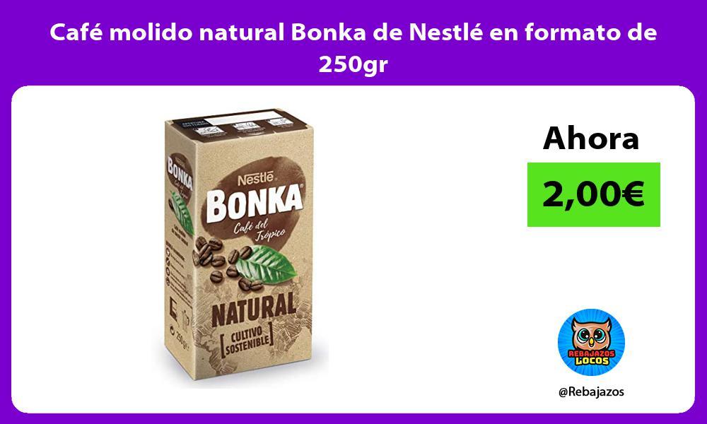 Cafe molido natural Bonka de Nestle en formato de 250gr