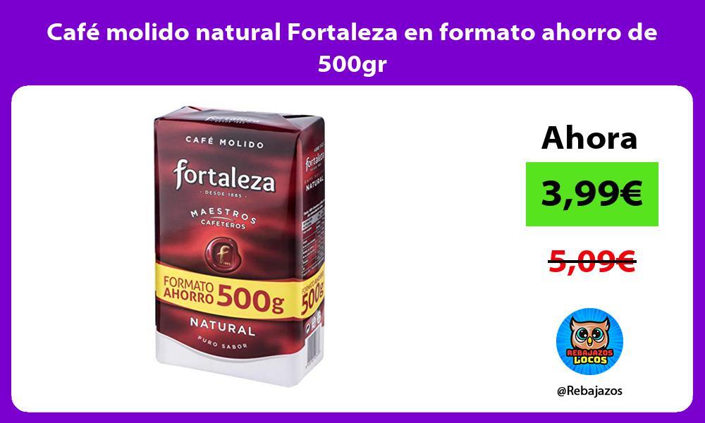 Cafe molido natural Fortaleza en formato ahorro de 500gr