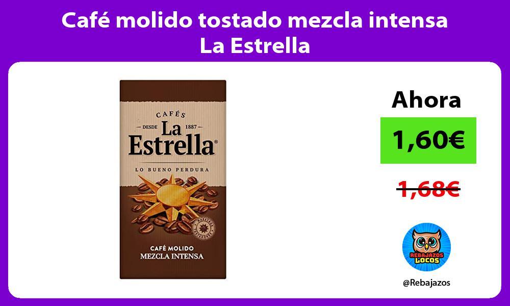 Cafe molido tostado mezcla intensa La Estrella