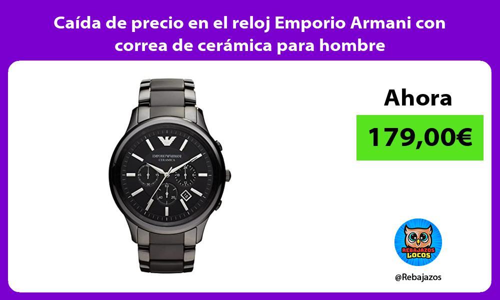 Caida de precio en el reloj Emporio Armani con correa de ceramica para hombre