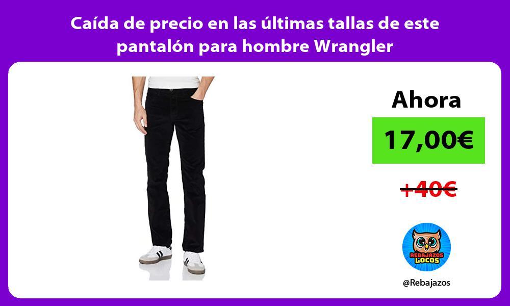 Caida de precio en las ultimas tallas de este pantalon para hombre Wrangler