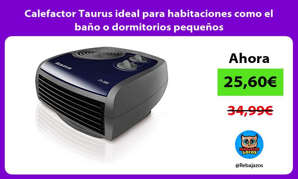 Calefactor Taurus ideal para habitaciones como el bano o dormitorios pequenos