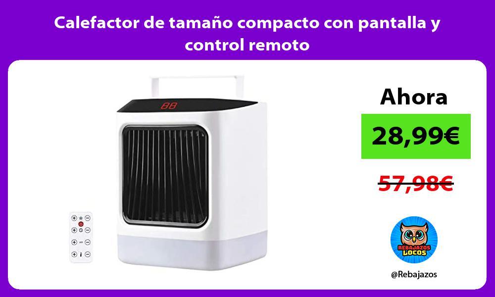 Calefactor de tamano compacto con pantalla y control remoto
