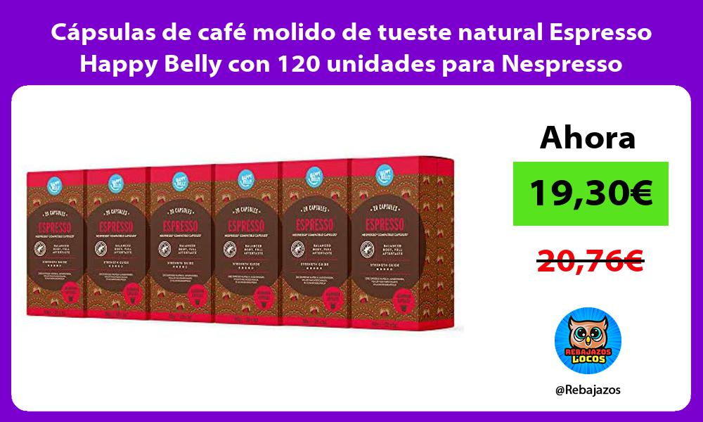 Capsulas de cafe molido de tueste natural Espresso Happy Belly con 120 unidades para Nespresso