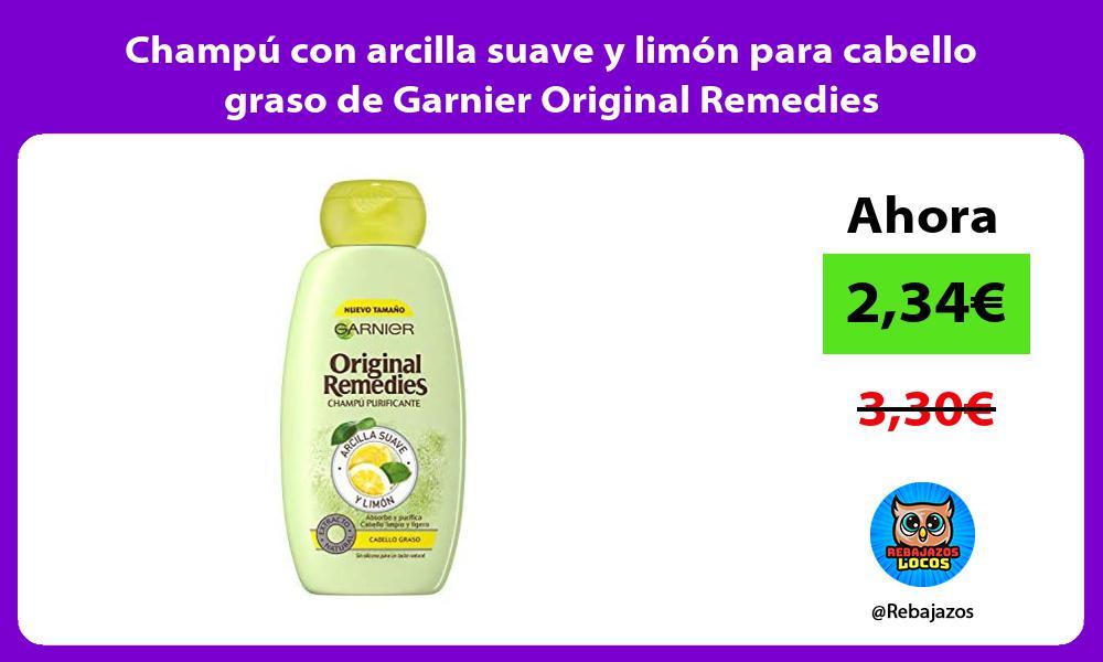 Champu con arcilla suave y limon para cabello graso de Garnier Original Remedies