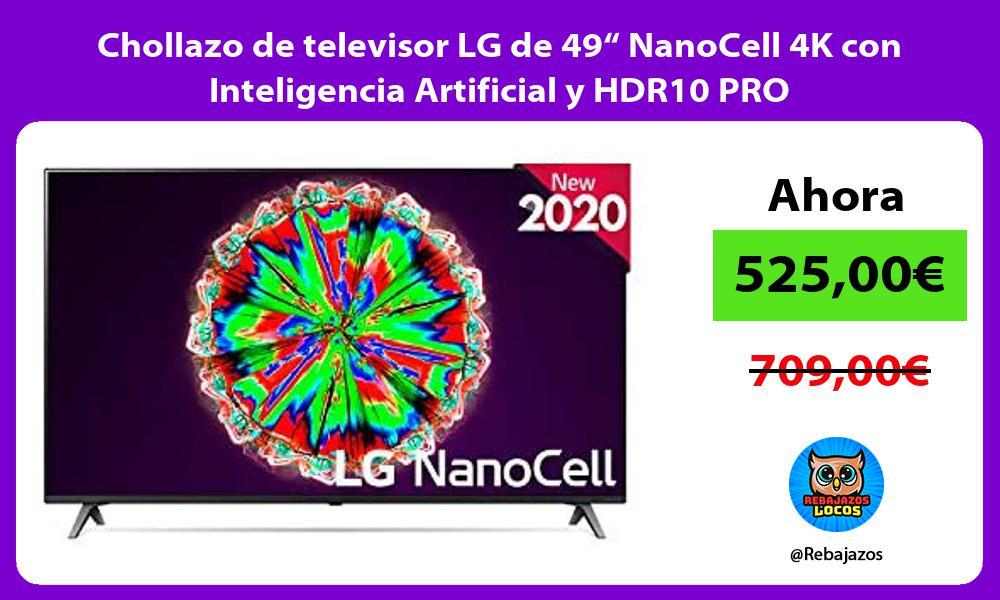 Chollazo de televisor LG de 49 NanoCell 4K con Inteligencia Artificial y HDR10 PRO