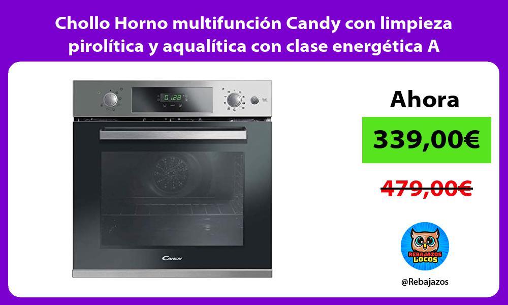Chollo Horno multifuncion Candy con limpieza pirolitica y aqualitica con clase energetica A