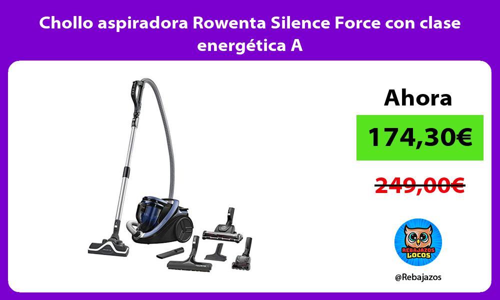 Chollo aspiradora Rowenta Silence Force con clase energetica A