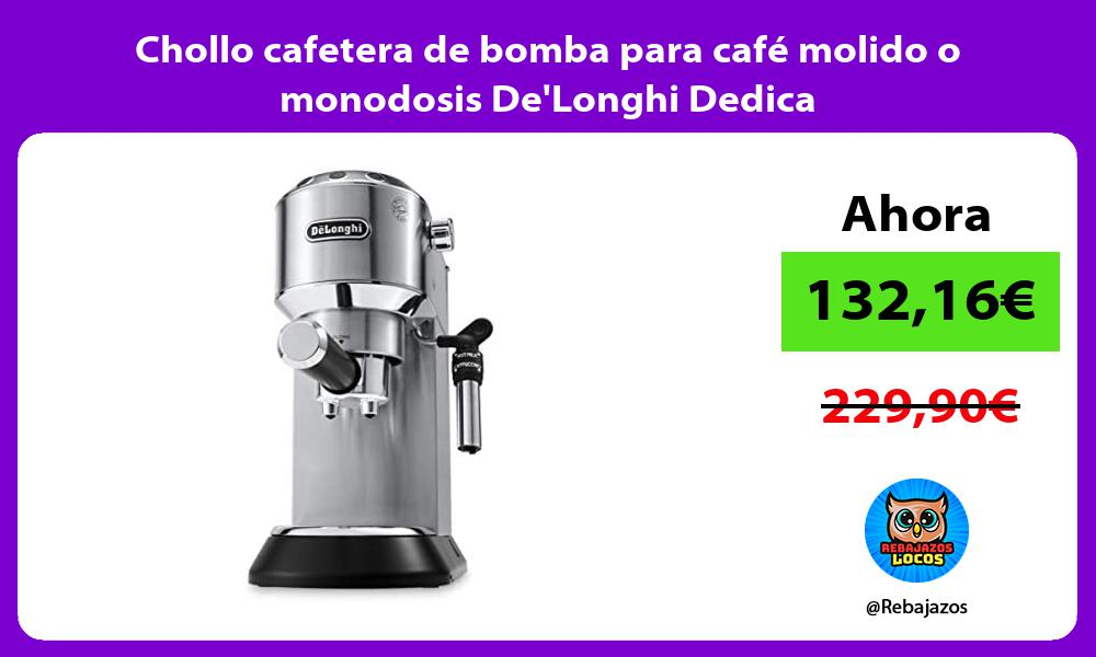 Chollo cafetera de bomba para cafe molido o monodosis DeLonghi Dedica