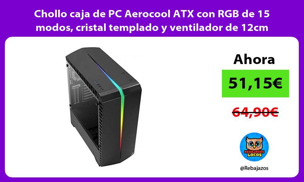 Chollo caja de PC Aerocool ATX con RGB de 15 modos cristal templado y ventilador de 12cm