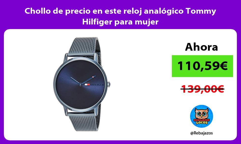 Chollo de precio en este reloj analogico Tommy Hilfiger para mujer