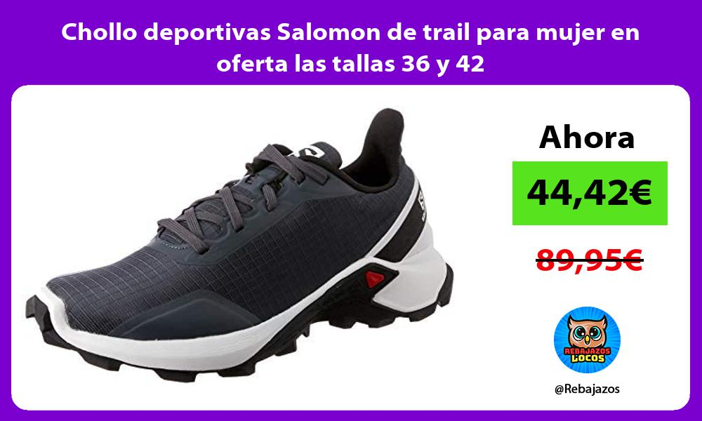 Chollo deportivas Salomon de trail para mujer en oferta las tallas 36 y 42
