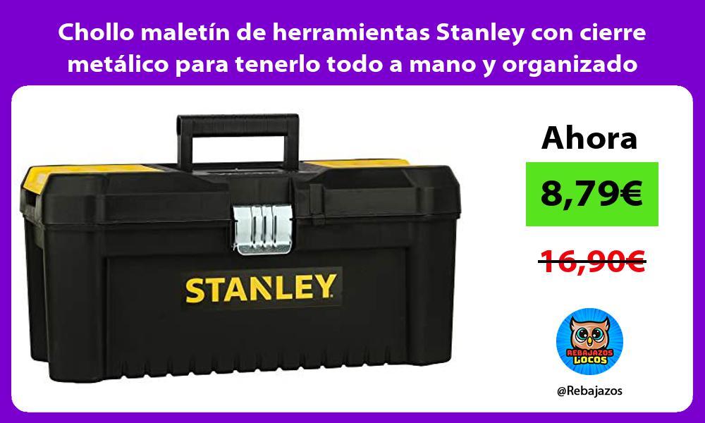Chollo maletin de herramientas Stanley con cierre metalico para tenerlo todo a mano y organizado