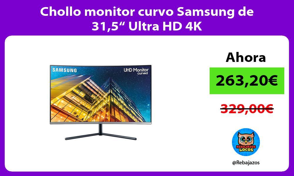 Chollo monitor curvo Samsung de 315 Ultra HD 4K