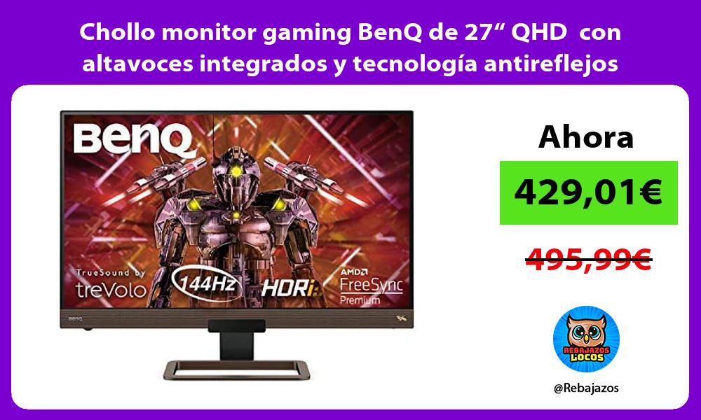 Chollo monitor gaming BenQ de 27 QHD con altavoces integrados y tecnologia antireflejos