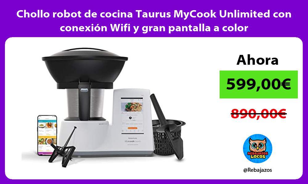 Chollo robot de cocina Taurus MyCook Unlimited con conexion Wifi y gran pantalla a color