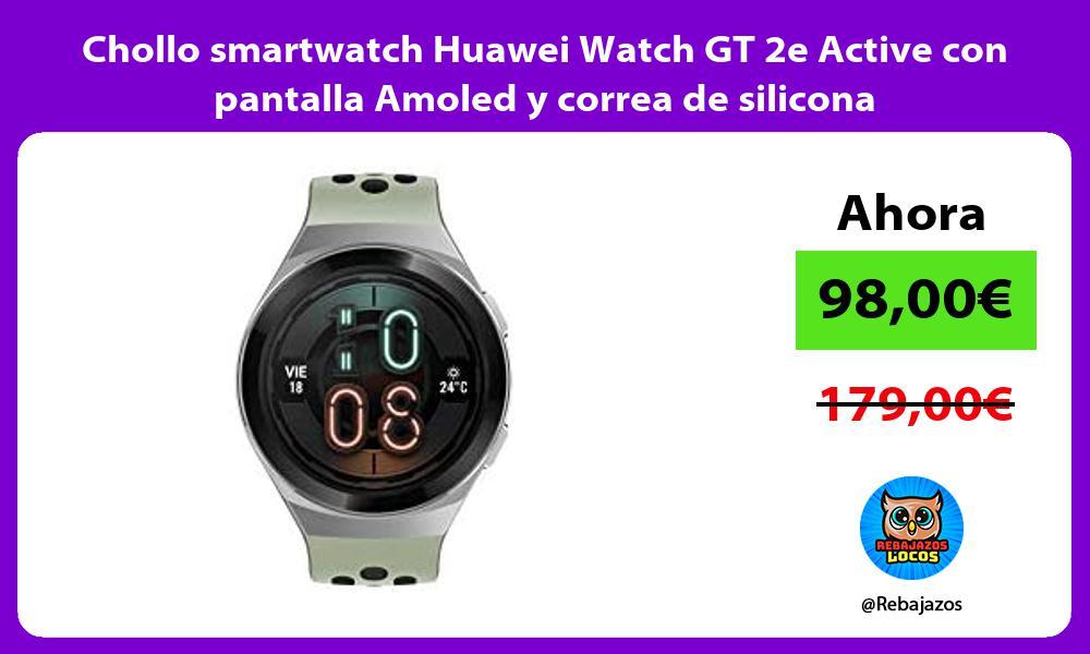 Chollo smartwatch Huawei Watch GT 2e Active con pantalla Amoled y correa de silicona