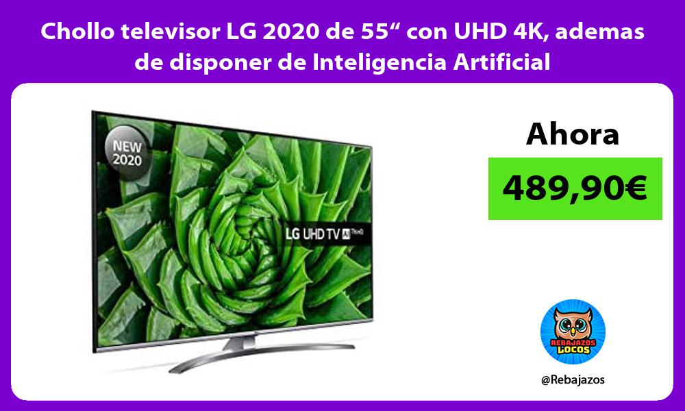 Chollo televisor LG 2020 de 55 con UHD 4K ademas de disponer de Inteligencia Artificial