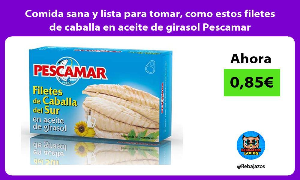 Comida sana y lista para tomar como estos filetes de caballa en aceite de girasol Pescamar