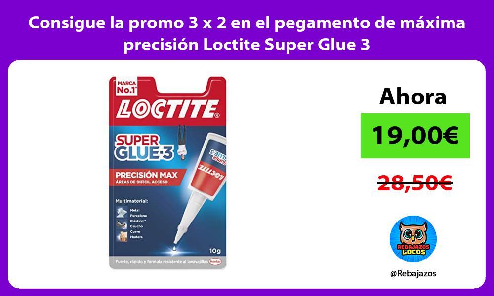 Consigue la promo 3 x 2 en el pegamento de maxima precision Loctite Super Glue 3