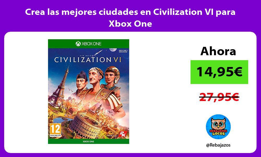 Crea las mejores ciudades en Civilization VI para Xbox One