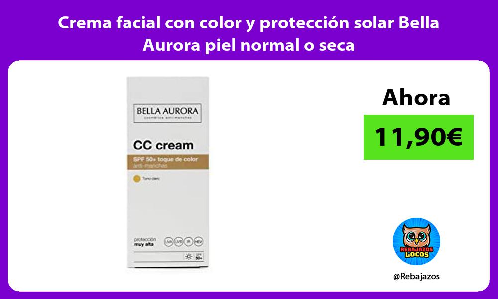 Crema facial con color y proteccion solar Bella Aurora piel normal o seca