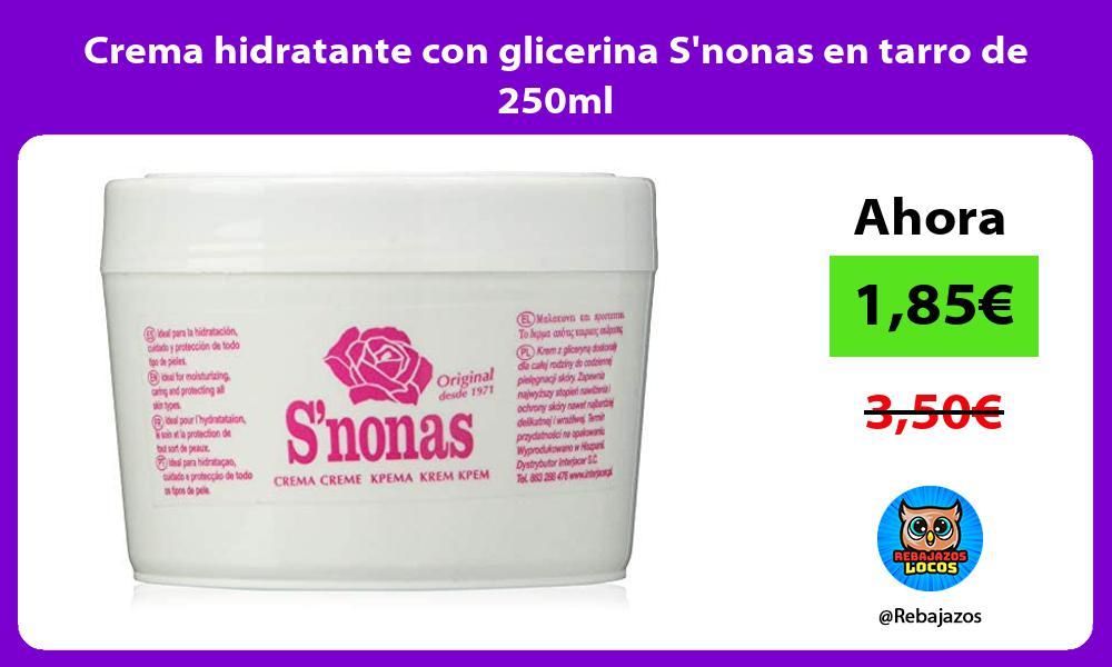 Crema hidratante con glicerina Snonas en tarro de 250ml