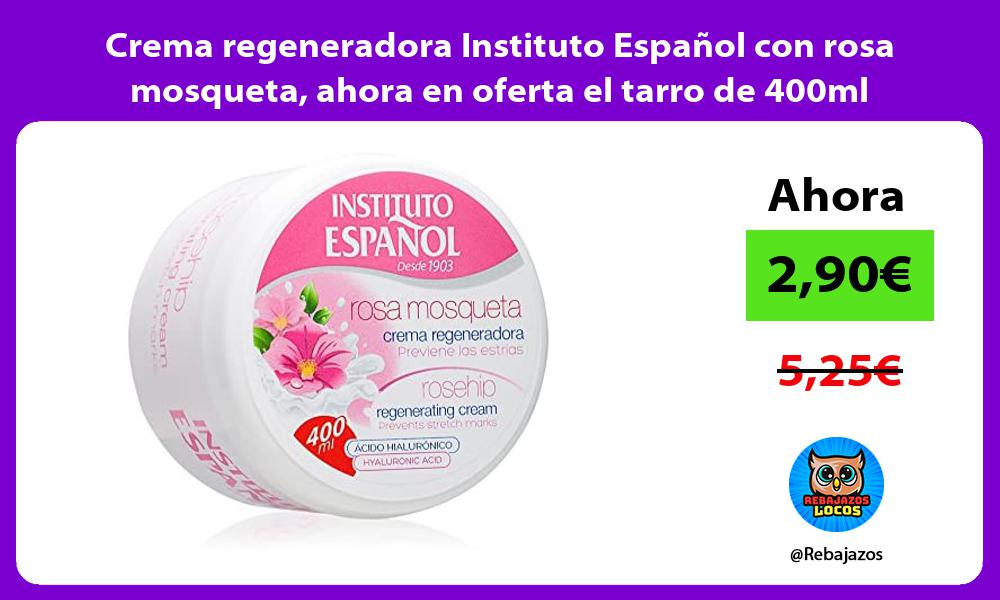 Crema regeneradora Instituto Espanol con rosa mosqueta ahora en oferta el tarro de 400ml