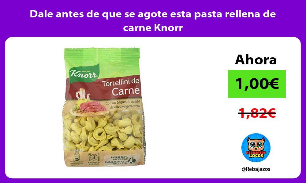 Dale antes de que se agote esta pasta rellena de carne Knorr