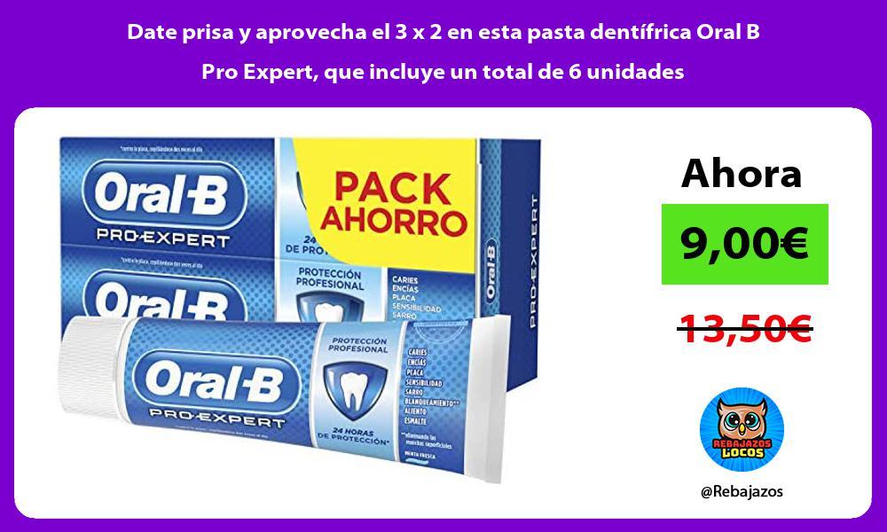 Date prisa y aprovecha el 3 x 2 en esta pasta dentifrica Oral B Pro Expert que incluye un total de 6 unidades