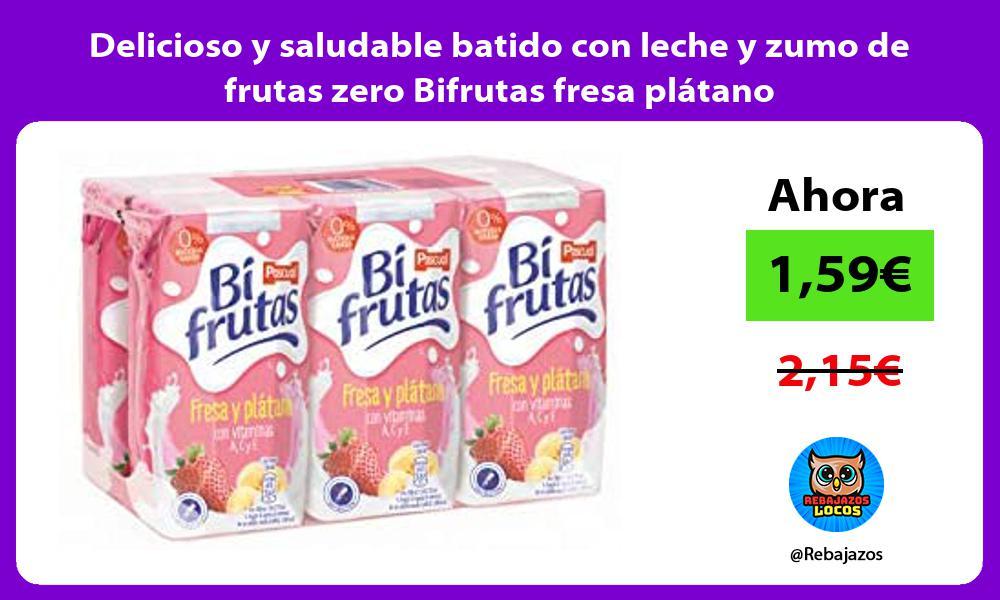 Delicioso y saludable batido con leche y zumo de frutas zero Bifrutas fresa platano