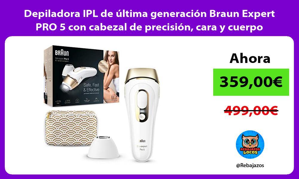 Depiladora IPL de ultima generacion Braun Expert PRO 5 con cabezal de precision cara y cuerpo