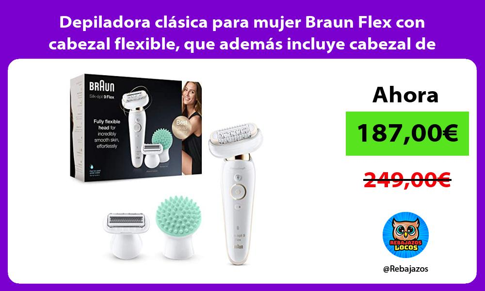 Depiladora clasica para mujer Braun Flex con cabezal flexible que ademas incluye cabezal de masaje
