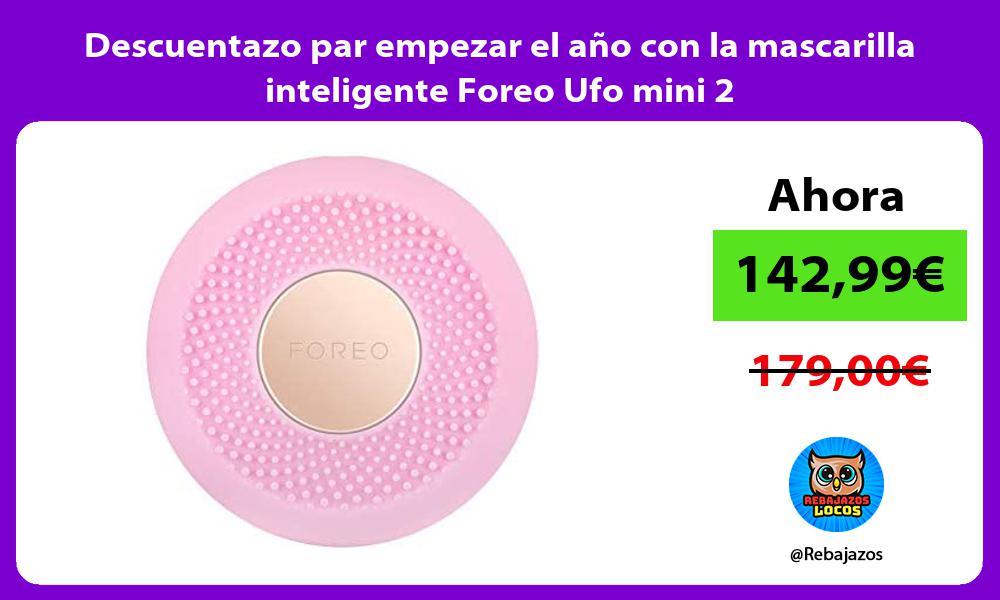 Descuentazo par empezar el ano con la mascarilla inteligente Foreo Ufo mini 2