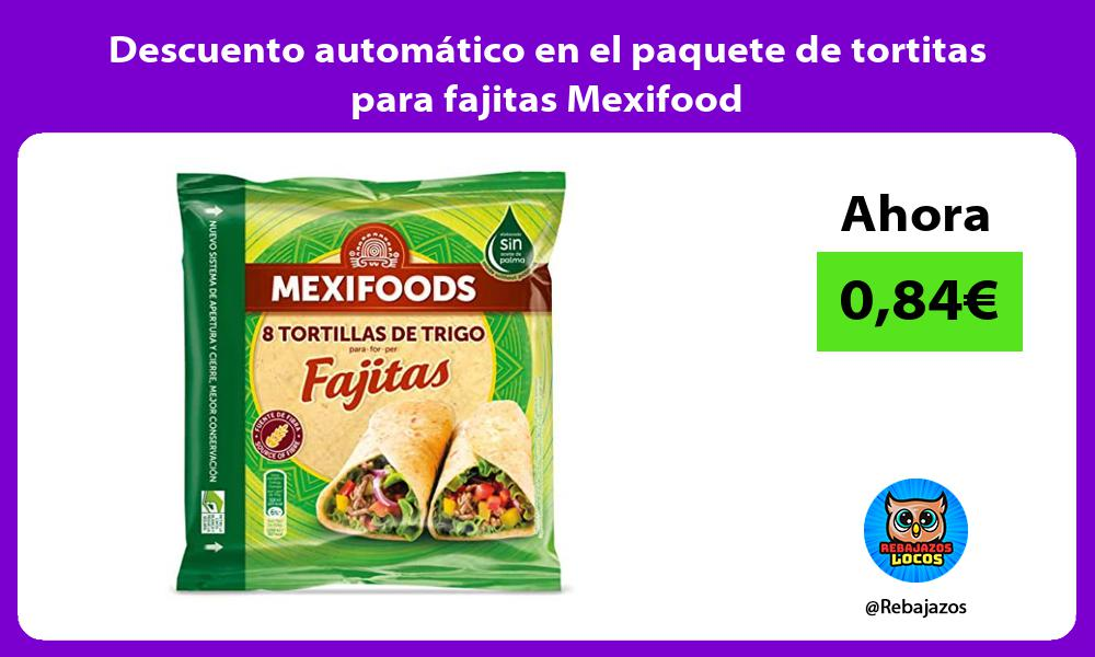 Descuento automatico en el paquete de tortitas para fajitas Mexifood