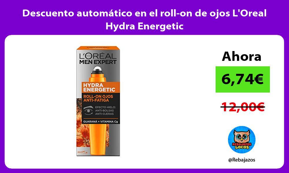 Descuento automatico en el roll on de ojos LOreal Hydra Energetic